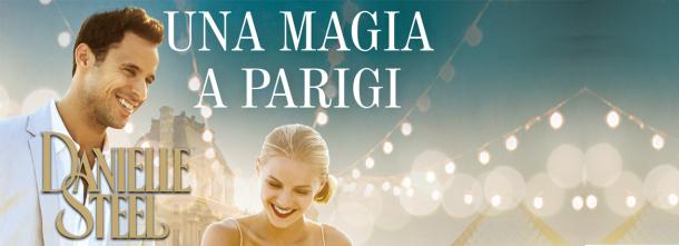 UNA MAGIA A PARIGI, il nuovo romanzo di Danielle Steel