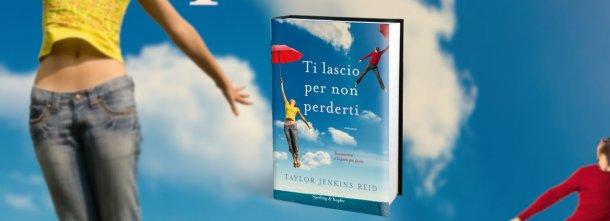 TI LASCIO PER NON PERDERTI di Taylor Jenkins Reid